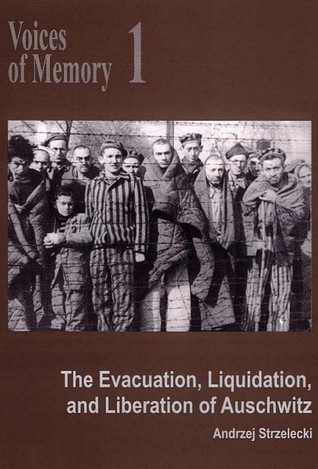 The Evacuation, Liquidation, and Liberation of Auschwitz (Voices of Memory, #1)