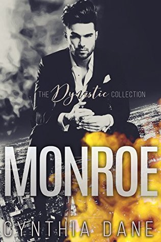 Monroe The Dynastic Collection An Alpha Billionaire Romance by Cynthia Dane