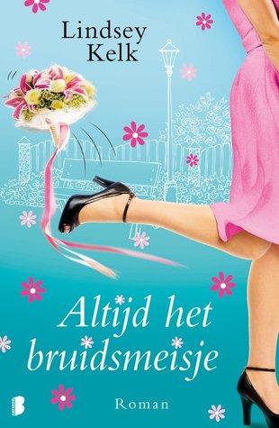 Ebook Altijd het bruidsmeisje by Lindsey Kelk TXT!