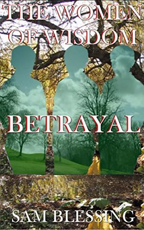 The Women of Wisdom: Betrayal