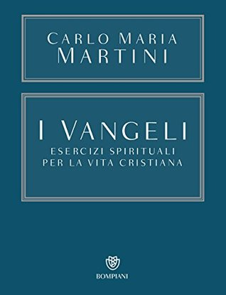 I Vangeli: Esercizi spirituali per la vita cristiana