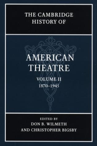 The Cambridge History Of American Theatre: Volume Two, 1870 - 1945
