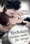 Rockstars bleiben nicht für immer by Kylie Scott