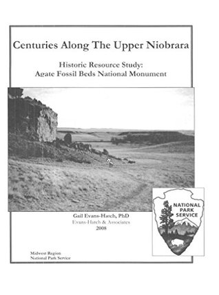 Centuries Along the Upper Niobrara: Historic Resource Study: Agate Fossil Beds National Monument Nebraska
