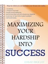 Maximizing Your Hardship Into Success