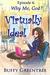 Virtually Ideal Episode 4: ...