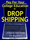 Pay for your College Education by Drop Shipping: A Step-by-Step Guide for Beginners