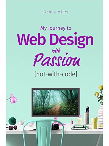 My Journey to Web Design with Passion: {not-with-code}