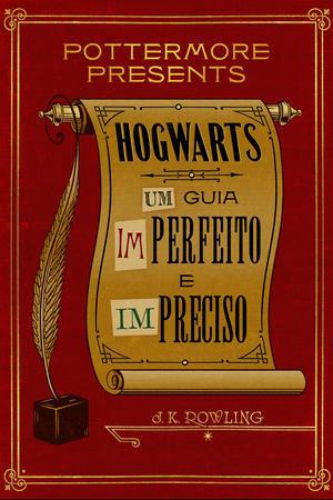 Hogwarts: Um guia imperfeito e impreciso (Pottermore Presents, #3)