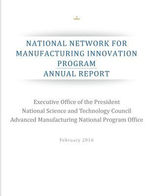 National Network for Manufacturing Innovation Program: Annual Report