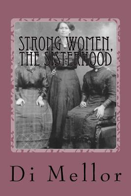 Strong Women, the Sisterhood: The Women of This Area Who Made Us What We Are