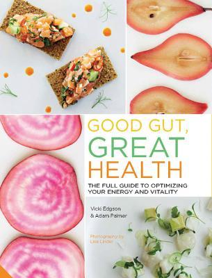 Good Gut, Great Health: Revolutionise Your Eating to Create Great Health