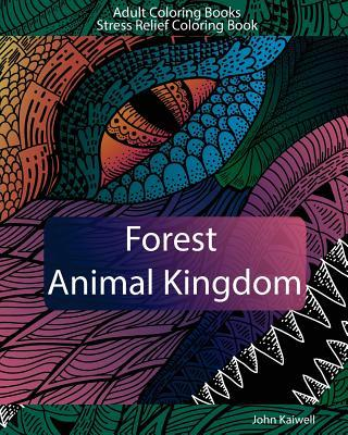 Adult Coloring Books: Forest Animal Kingdom: Stress Relief Coloring Book