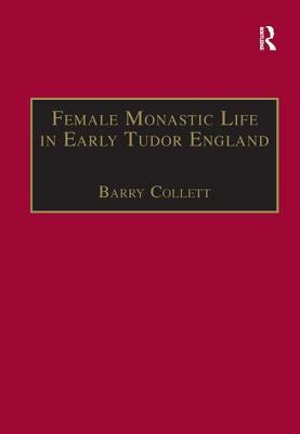Female Monastic Life in Early Tudor England: With an Edition of Richard Fox's Translation of the Benedictine Rule for Women, 1517