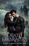 Death Embraces (Mortis, #2)