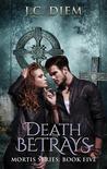 Death Betrays (Mortis, #5)