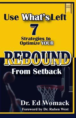 Use What's Left: - 7 Strategies to Optimize Your Rebound from Setback