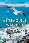 As Seagulls Watched: A Rex Nickels Mystery