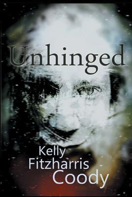 Unhinged by Kelly Fitzharris Coody