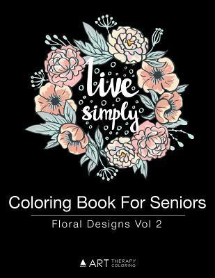 Coloring Book for Seniors: Floral Designs Vol 2