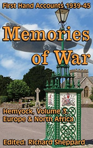 Hemyock Memories of War Volume 3. WWII 1939-45: Extracts: Europe & North Africa. First Hand Accounts by Residents of Hemyock.