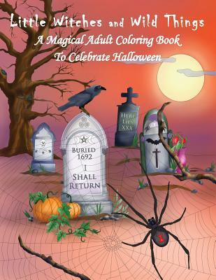Little Witches and Wild Things: A Magical Adult Coloring Book to Celebrate Halloween