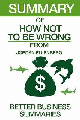 Summary of How Not to Be Wrong: From Jordan Ellenberg