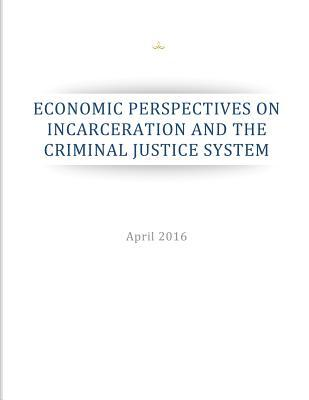 Economic Perspectives on Incarceration and the Criminal Justice System