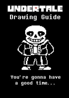 Undertale Drawing Guide: Learn to Draw Ten of Your Favorite Characters, Including Sans, Papyrus, Mettaton Ex and Even a Super Secret Bonus Character!