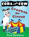Cora the Cow Crashes the Circus: The Coloring Book