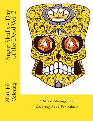 Sugar Skulls - Day of the Dead Vol. 2: A Stress Management Coloring Book for Adults