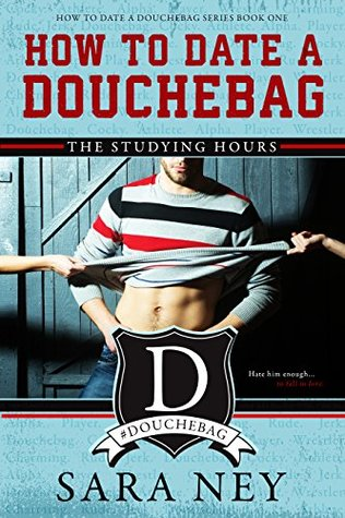 How to Date a Douchebag: The Studying Hours by Sara Ney | Review