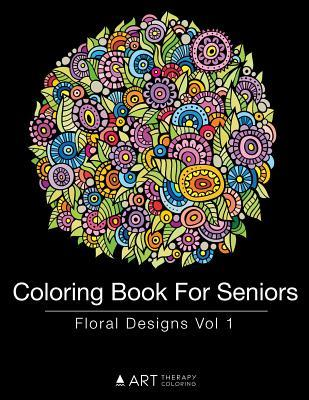 Coloring Book for Seniors: Floral Designs Vol 1