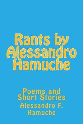Rants by Alessandro Hamuche: Poems and Short Stories