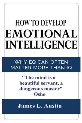 How To Develop Emotional Intelligence: Why EQ Can Often Matter More Than IQ