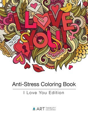 Anti-Stress Coloring Book: I Love You Edition