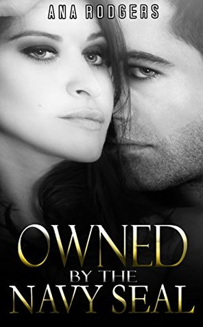 MILITARY ROMANCE: Owned By The Navy Seal (An Alpha Male Bady Boy Navy SEAL Contemporary Mystery Romance Collection)