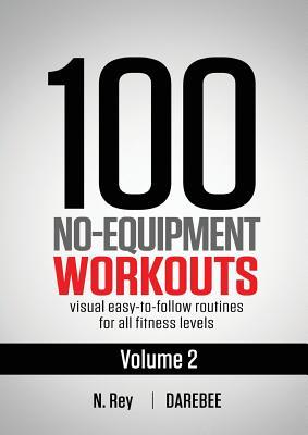 100 No-Equipment Workouts Vol. 2: Easy to follow home workout routines with visual guides for all fitness levels