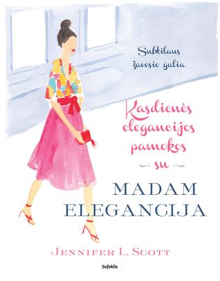 Kasdienės elegancijos pamokos su Madam Elegancija: Subtilaus žavesio galia