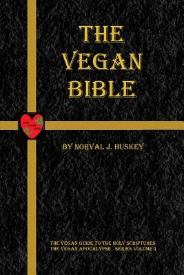 The Vegan Bible: The Vegan Guide to the Holy Scriptures