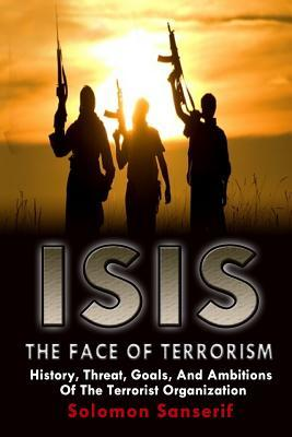 Isis: The Face of Terrorism, Ideology, Goals of the Terrorist Organization and How It Completely Goes Against Islam