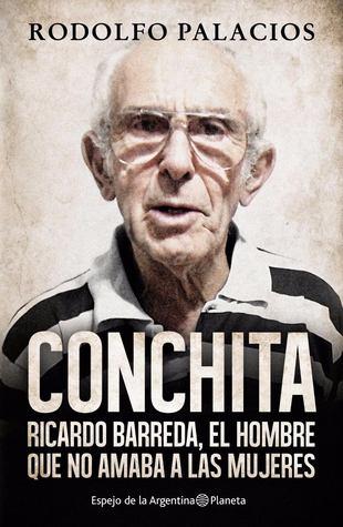 Conchita. Ricardo Barreda, el hombre que no amaba a las mujeres