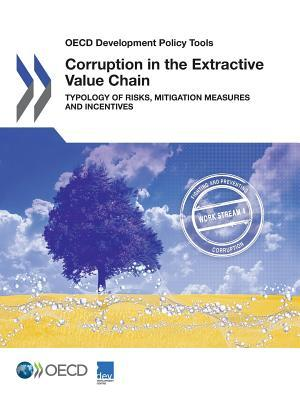 OECD Development Policy Tools Corruption in the Extractive Value Chain: Typology of Risks, Mitigation Measures and Incentives
