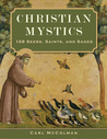 Christian Mystics: 108 Seers, Saints, and Sages