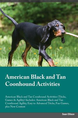 American Black and Tan Coonhound Activities American Black and Tan Coonhound Activities (Tricks, Games & Agility) Includes: American Black and Tan Coonhound Agility, Easy to Advanced Tricks, Fun Games, Plus New Content