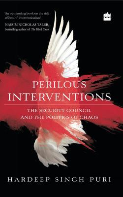 Perilous Interventions: The Security Council and the Politics of Chaos