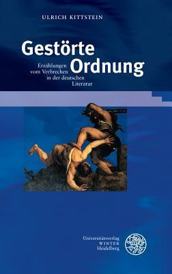 Gestorte Ordnung: Erzahlungen Vom Verbrechen in Der Deutschen Literatur