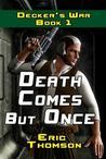Death Comes But Once (Decker's War, #1)