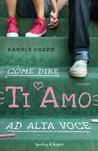 Come dire ti amo ad alta voce by Karole Cozzo