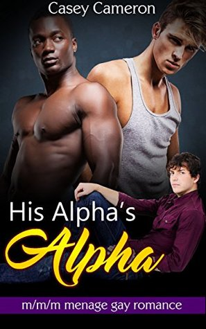 His Alpha's Alpha: M/M/M Menage Steamy Gay Alpha Omega Mpreg Romance